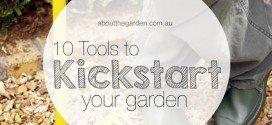 10 tools to kickstart your garden